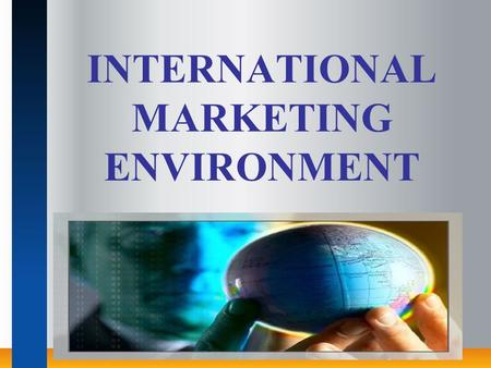 INTERNATIONAL MARKETING ENVIRONMENT. ROADMAP Introduction Components Trade barriers Objectives Of Trade barriers Tariff barriers Non-tariff barriers General.