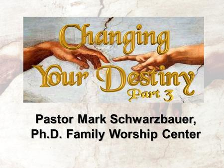 Pastor Mark Schwarzbauer, Ph.D.Family Worship Center Pastor Mark Schwarzbauer, Ph.D. Family Worship Center.