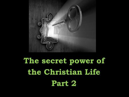 The secret power of the Christian Life Part 2. James 1:19-20 My dear brothers and sisters, take note of this: Everyone should be quick to listen, slow.