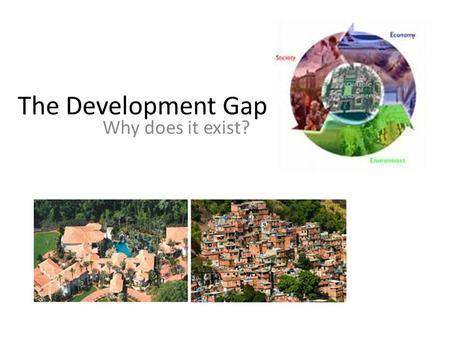 The Development Gap Why does it exist?.