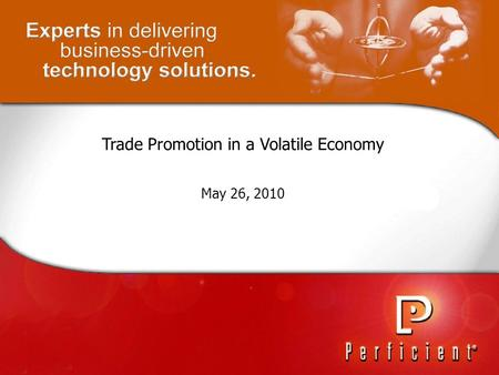 1 Trade Promotion in a Volatile Economy May 26, 2010.
