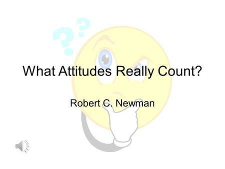 What Attitudes Really Count? Robert C. Newman What Attitudes Really Count? How do we bring our thoughts & emotions into line with God's will? –Prov 4:23.