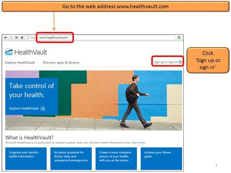 Click 'Sign up or sign in' 1 Go to the web address www.healthvault.com.