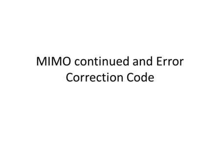 MIMO continued and Error Correction Code. 2 by 2 MIMO Now consider we have two transmitting antennas and two receiving antennas. A simple scheme called.