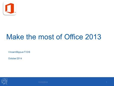 Make the most of Office 2013 13/10/2014 1 Vincent Bippus IT/OIS October 2014.