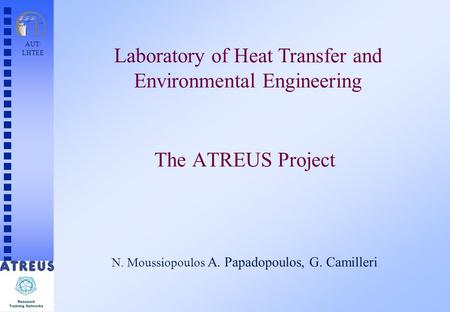 AUT/ LHTEE N. Moussiopoulos A. Papadopoulos, G. Camilleri The ATREUS Project Laboratory of Heat Transfer and Environmental Engineering.