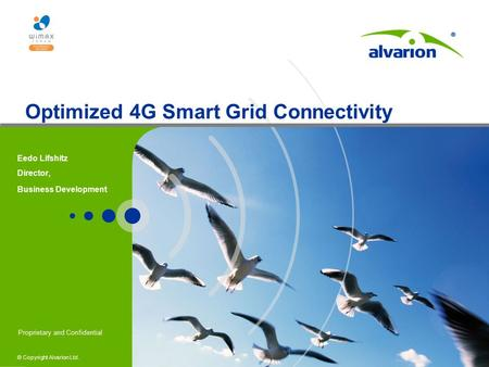Proprietary and Confidential © Copyright Alvarion Ltd. Optimized 4G Smart Grid Connectivity Eedo Lifshitz Director, Business Development.