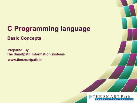 C Programming language Basic Concepts Prepared By The Smartpath Information systems www.thesmartpath.in.