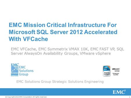 1© Copyright 2012 EMC Corporation. All rights reserved. EMC Mission Critical Infrastructure For Microsoft SQL Server 2012 Accelerated With VFCache EMC.