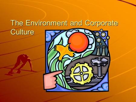 The Environment and Corporate Culture. Environment Organizations are open systems which import information from its environment and use double loop learning.