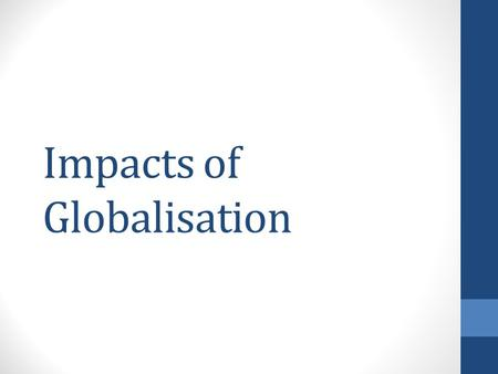 Impacts of Globalisation. Individuals Globalisation is said to unite the world, it has often been criticised for widening the gap between the rich and.