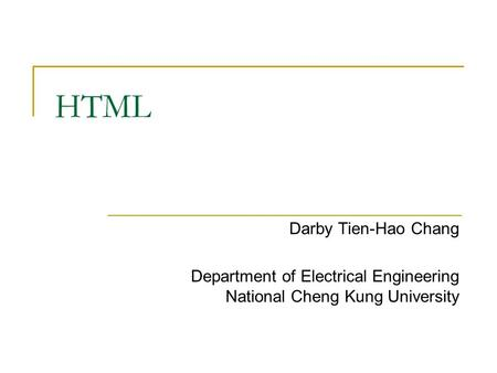 HTML Darby Tien-Hao Chang Department of Electrical Engineering National Cheng Kung University.