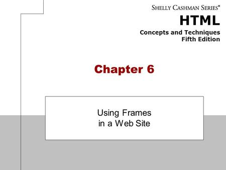 HTML Concepts and Techniques Fifth Edition Chapter 6 Using Frames in a Web Site.
