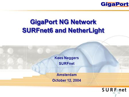 GigaPort NG Network SURFnet6 and NetherLight Kees Neggers SURFnet Amsterdam October 12, 2004.