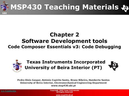 UBI >> Contents Chapter 2 Software Development tools Code Composer Essentials v3: Code Debugging Texas Instruments Incorporated University of Beira Interior.