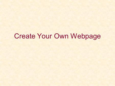 Create Your Own Webpage. Today's Class Internet Safety & Privacy Tables Embedding music and video Frames.