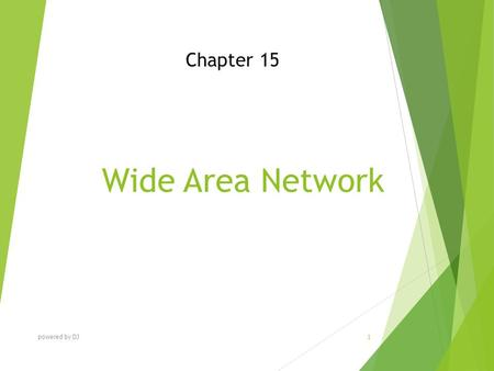 Wide Area Network Chapter 15 powered by DJ 1. Chapter Objectives At the end of this Chapter you will be able to:  Describe different methods for connecting.