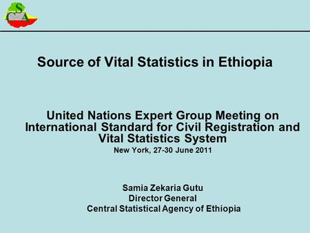 Source of Vital Statistics in Ethiopia United Nations Expert Group Meeting on International Standard for Civil Registration and Vital Statistics System.