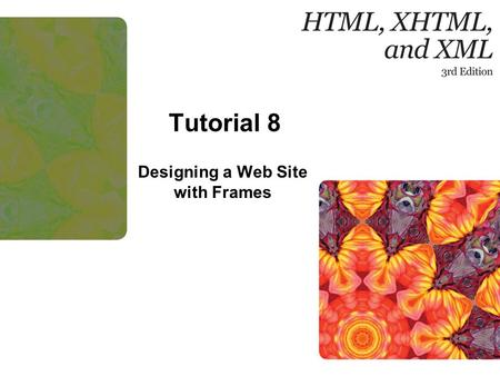 Tutorial 8 Designing a Web Site with Frames. 2New Perspectives on HTML, XHTML, and XML, Comprehensive, 3rd Edition Objectives Explore the uses of frames.