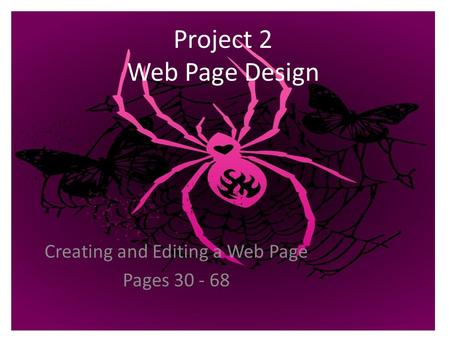 Project 2 Web Page Design Creating and Editing a Web Page Pages 30 - 68.
