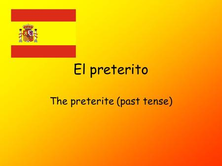 El preterito The preterite (past tense) What is it? The preterite tense is the most useful tense for talking about things that happened in the past.