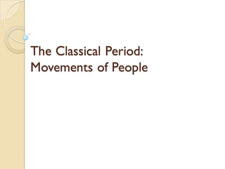 The Classical Period: Movements of People