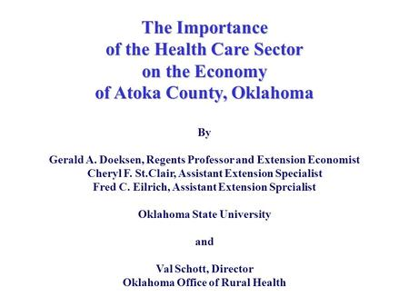 The Importance of the Health Care Sector on the Economy of Atoka County, Oklahoma By Gerald A. Doeksen, Regents Professor and Extension Economist Cheryl.