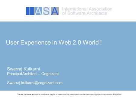 User Experience in Web 2.0 World ! The use, disclosure, reproduction, modification, transfer, or transmittal of this work without the written permission.