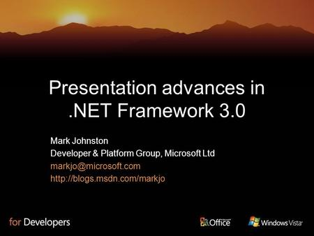 Presentation advances in.NET Framework 3.0 Mark Johnston Developer & Platform Group, Microsoft Ltd