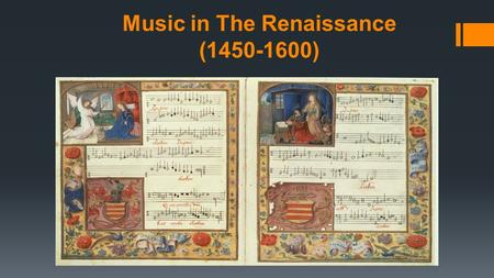 Music in The Renaissance (1450-1600). Renaissance Means…  Rebirth  Chief characteristics of the beginning of this period in the history of Western Europe.