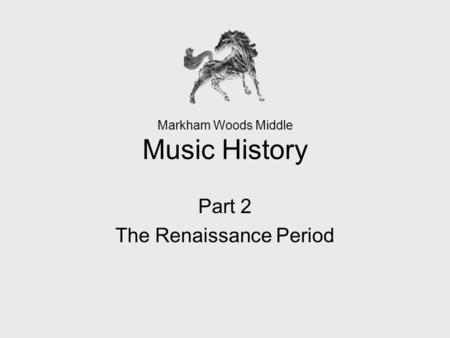Markham Woods Middle Music History Part 2 The Renaissance Period.