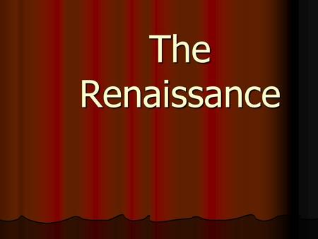"The Renaissance. Renaissance--Some basics Means ""rebirth"" (of Greek ideas, culture, etc.) Means ""rebirth"" (of Greek ideas, culture, etc.) Where? Italy:"