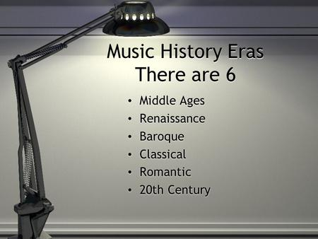 Music History Eras There are 6 Middle Ages Renaissance Baroque Classical Romantic 20th Century Middle Ages Renaissance Baroque Classical Romantic 20th.