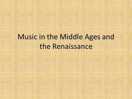 Music in the Middle Ages and the Renaissance. The Middle Ages (450 - 1450 A.D.) Also know as the Medieval Period Begins around the time that Roman Empire.