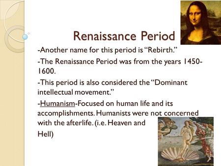 "Renaissance Period -Another name for this period is ""Rebirth."" -The Renaissance Period was from the years 1450- 1600. -This period is also considered the."