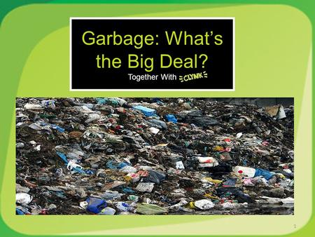 Together With 1 Garbage: What's the Big Deal? Together With.