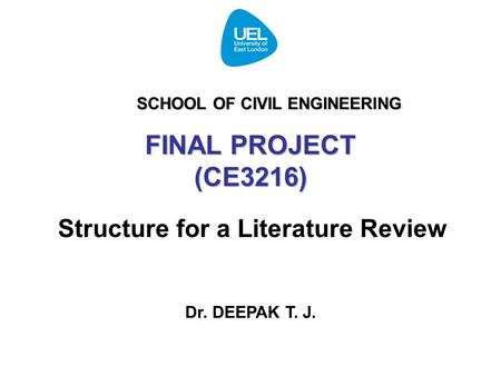 FINAL PROJECT (CE3216) Structure for a <strong>Literature</strong> <strong>Review</strong> Dr. DEEPAK T. J. SCHOOL <strong>OF</strong> CIVIL ENGINEERING.