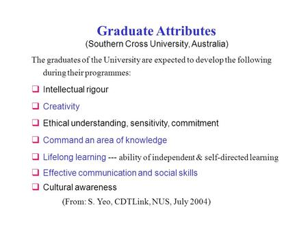 Graduate Attributes (Southern Cross University, Australia) The graduates of the University are expected to develop the following during their programmes: