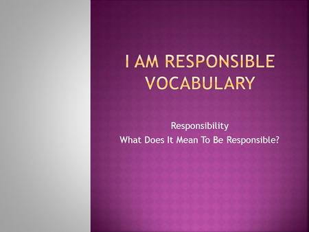 Responsibility What Does It Mean To Be Responsible?