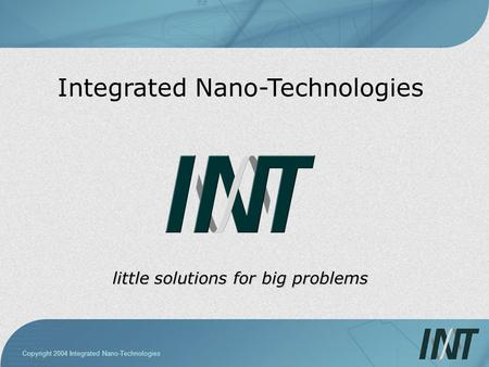 Copyright 2004 Integrated Nano-Technologies little solutions for big problems Integrated Nano-Technologies.
