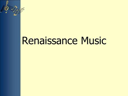 Renaissance Music. Review – High Middle Ages Texture Monophonic –A single, unaccompanied melody Polyphonic –Two or more simultaneous and independent melodies.