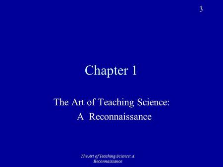 The Art of Teaching Science: A Reconnaissance Chapter 1 The Art of Teaching Science: A Reconnaissance 3.