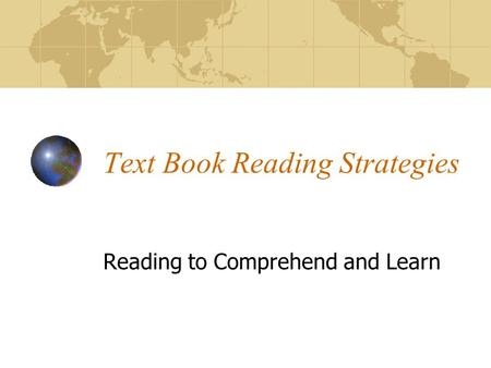 Text Book Reading Strategies Reading to Comprehend and Learn.