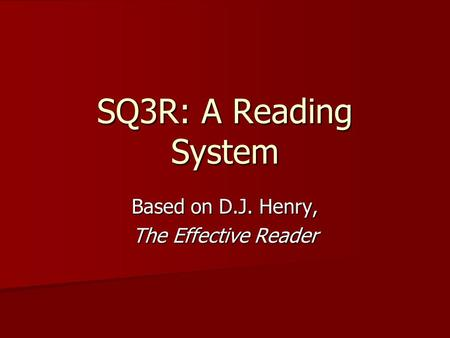 SQ3R: A Reading System Based on D.J. Henry, The Effective Reader.