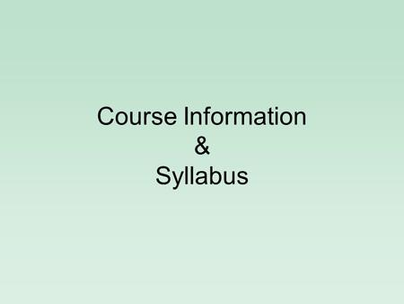 Course Information & Syllabus. Prerequisites Math Physics.