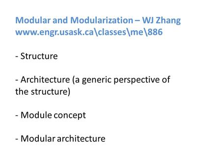 Modular and Modularization – WJ Zhang www.engr.usask.ca\classes\me\886 - Structure - Architecture (a generic perspective of the structure) - Module concept.