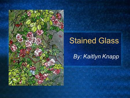 Stained Glass By: Kaitlyn Knapp. Who invented stained glass? How did they get the idea? Before recorded history, man learned to make glass and color it.