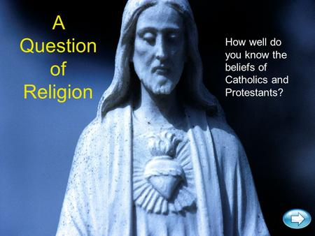 A Question of Religion How well do you know the beliefs of Catholics and Protestants?