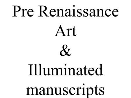 Pre Renaissance Art & Illuminated manuscripts. Pre Renaissance Art 1.Is artwork mostly connected with the European nations. 2.This work was made mostly.