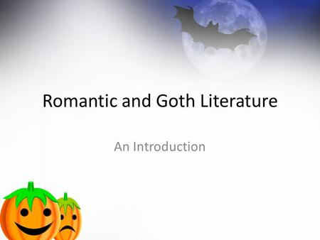 Romantic and Goth Literature An Introduction. Romanticism A movement of the 18 th and 19 th centruies that marked the reaction of literature, philosophy,